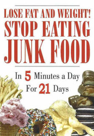 Lose Fat and Weight! Stop Eating Junk Food: in 5 Minutes a Day for 21 Days image