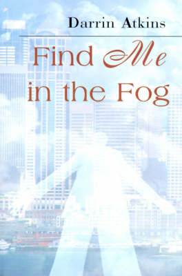 Find Me in the Fog by Darrin Atkins