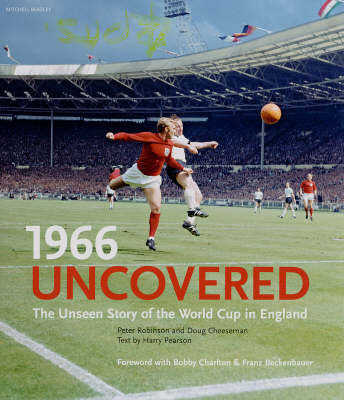 1966 Uncovered: The Unseen Story of the World Cup in England by Peter Robinson