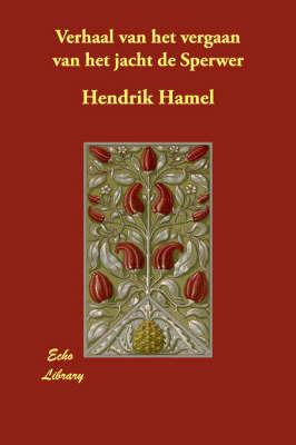 Verhaal Van Het Vergaan Van Het Jacht De Sperwer by Hendrik Hamel