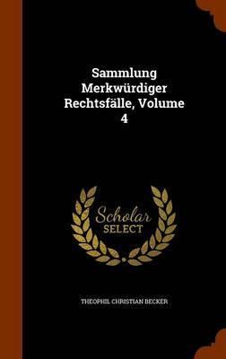 Sammlung Merkwurdiger Rechtsfalle, Volume 4 by Theophil Christian Becker image