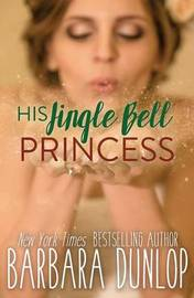 His Jingle Bell Princess by Barbara Dunlop