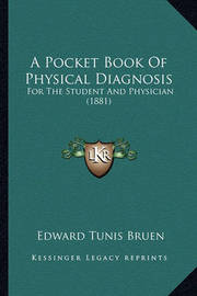 A Pocket Book of Physical Diagnosis: For the Student and Physician (1881) by Edward Tunis Bruen