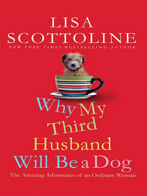 Why My Third Husband Will Be a Dog: The Amazing Adventures of an Ordinary Woman by Lisa Scottoline image