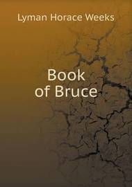 Book of Bruce by Lyman Horace Weeks