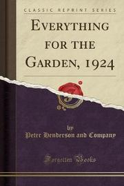 Everything for the Garden, 1924 (Classic Reprint) by Peter Henderson and Company