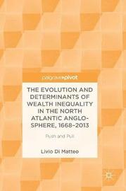 The Evolution and Determinants of Wealth Inequality in the North Atlantic Anglo-Sphere, 1668-2013 by Livio Di Matteo