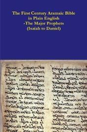 The First Century Aramaic Bible in Plain English-The Major Prophets (Isaiah to Daniel) by Rev David Bauscher