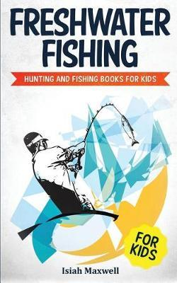Freshwater Fishing for Kids by Isiah Maxwell