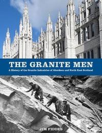 The Granite Men by Jim Fiddes