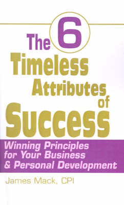 The 6 Timeless Attributes of Success: Winning Principles for Your Business & Personal Development by James Mack, CPI image