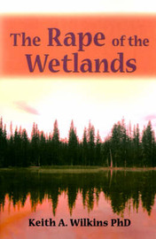 The Rape of the Wetlands by Keith A. Wilkins image