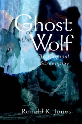 Ghost of the Wolf: An Original Screenplay by Ronald K. Jones image