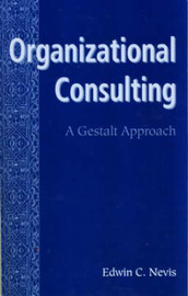 Organizational Consulting by Edwin C. Nevis