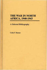 The War in North Africa, 1940-1943 by Colin F. Baxter