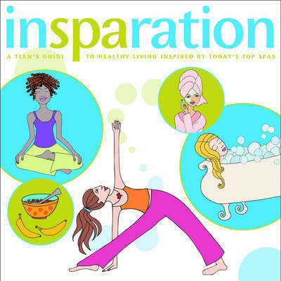 Inspiration: A Teen's Guide to Healthy Living Inspired by Today's Hot Spas by Mary Beth Sammons