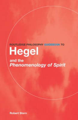 Routledge Philosophy Guidebook to Hegel and the Phenomenology of Spirit by Robert Stern