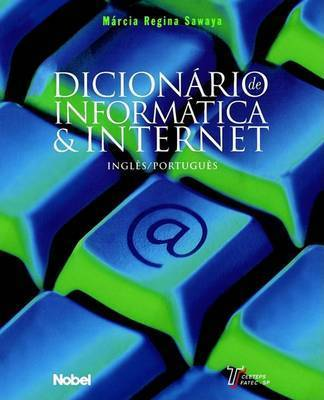 Dicionario de Informatica & Internet by Marcia Regina Sawaya