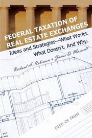 Federal Taxation of Real Estate Exchanges: Ideas and Strategies--What Works. What Doesn't. and Why. by Richard A Robinson, J.D image