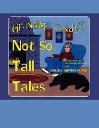 Grandma Cindy's Not So Tall Tales by Cindy Gonzalez