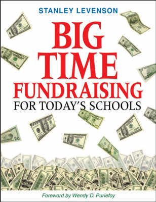 Big-Time Fundraising for Today's Schools by Stanley Levenson
