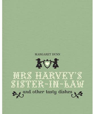 Mrs Harvey's Sister in Law: And Other Tasty Dishes by Margaret Dunn