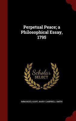Perpetual Peace; A Philosophical Essay, 1795 by Immanuel Kant