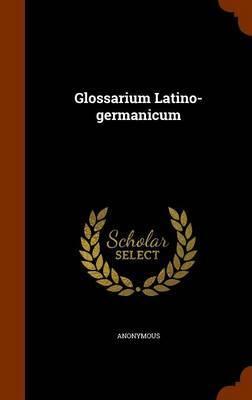 Glossarium Latino-Germanicum by * Anonymous