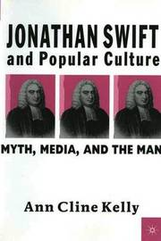 Jonathan Swift and Popular Culture Myth, Media and the Man by Ann Cline Kelly image