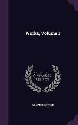 Works, Volume 1 by William Robertson image