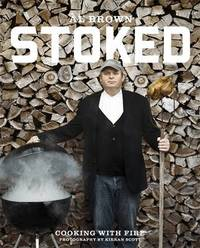 Stoked: Cooking with Fire by Al Brown
