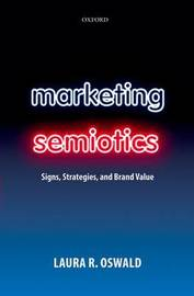 Marketing Semiotics by Laura R. Oswald
