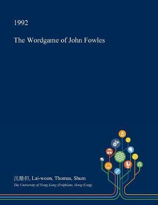 The Wordgame of John Fowles by Lai-Woon Thomas Shum image