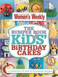 The Bumper Book of Kids Birthday Cakes by Australian Women's Weekly