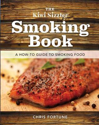 Kiwi sizzler smoking book a how to guide to smoking food chris kiwi sizzler smoking book a how to guide to smoking food by chris fortune forumfinder Images