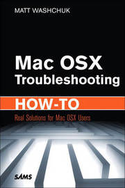 Inside Mac OS X Lion Troubleshooting: Real Solutions for MAC OS X Users by Matt Washchuk