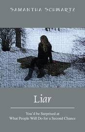 Liar: You'd Be Surprised at What People Will Do for a Second Chance by Samantha Schwartz