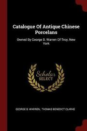 Catalogue of Antique Chinese Porcelans by George B Warren