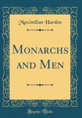 Monarchs and Men (Classic Reprint) by Maximilian Harden