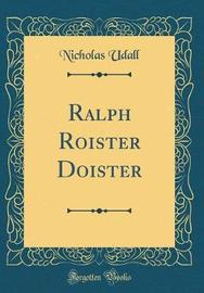 Ralph Roister Doister (Classic Reprint) by Nicholas Udall image