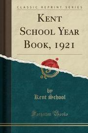 Kent School Year Book, 1921 (Classic Reprint) by Kent School image