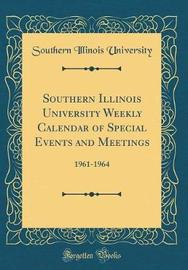 Southern Illinois University Weekly Calendar of Special Events and Meetings by Southern Illinois University