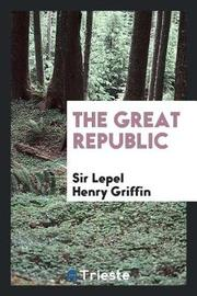 The Great Republic by Sir Lepel Henry Griffin image
