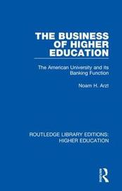 The Business of Higher Education by Noam H Arzt image