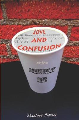 Love and Confusion at the Screenplay Cafe by Stanislav Meiner
