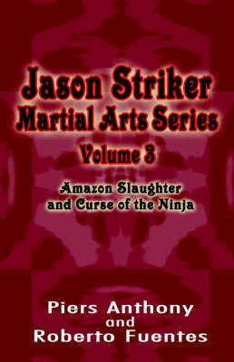 Jason Striker Martial Arts Series Volume 3: Amazon Slaughter and Curse of the Ninja by Piers Anthony image