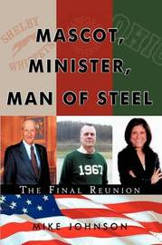 Mascot, Minister, Man of Steel - The Final Reunion by Mike Johnson
