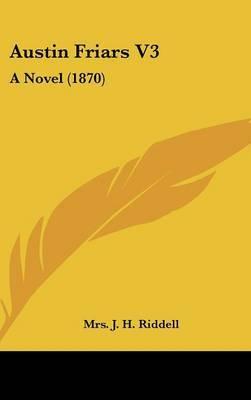 Austin Friars V3: A Novel (1870) by Mrs. J.H. Riddell image