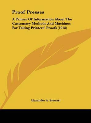 Proof Presses: A Primer of Information about the Customary Methods and Machines for Taking Printers' Proofs (1918) by Alexander A Stewart image