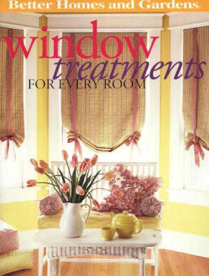 "Window Treatments for Every Room by ""Better Homes and Gardens"""